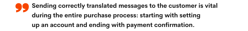 Sending correctly translated messages to the customer is vital during the entire purchase process: starting with setting up an account and ending with payment confirmation - LocAtHeart translation agency