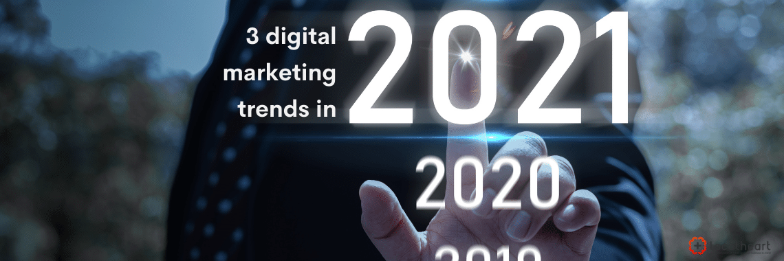 3 digital marketing trends in 2021 - LocAtHeart translation agency