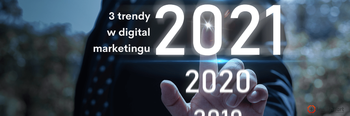 3 trendy w digital marketingu na 2021 rok - agencja tłumaczeń LocAtHeart
