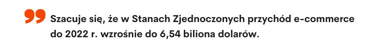 Szacuje się, że w Stanach Zjednoczonych przychód e-commerce do 2022 r. wzrośnie do 6,54 biliona dolarów. - agencja tłumaczeń LocAtHeart
